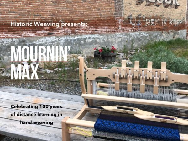 """""""Mournin' Max"""" Celebrating 100 years in distance learning in weaving."""